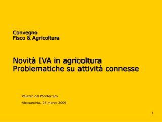 Convegno  Fisco & Agricoltura  Novità IVA in agricoltura Problematiche su attività connesse