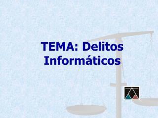 TEMA: Delitos Informáticos