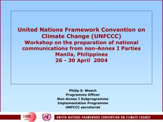 Philip S. Weech Programme Officer Non-Annex I Subprogramme Implementation Programme