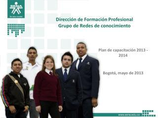 Plan de capacitación  2013 - 2014 Bogotá, mayo de 2013