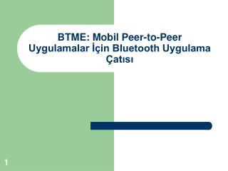 BTME: Mobil Peer-to-Peer Uygulamalar İçin Bluetooth Uygulama Çatısı