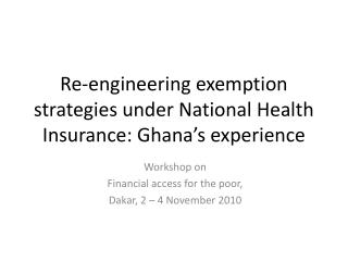 Re-engineering exemption strategies under National Health Insurance: Ghana's experience