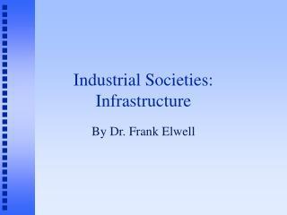 Industrial Societies:  Infrastructure