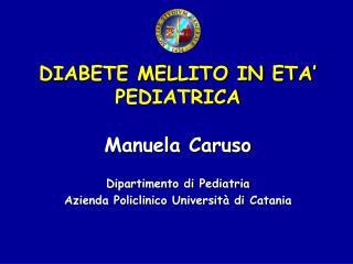 Manuela Caruso Dipartimento di Pediatria Azienda Policlinico Università di Catania