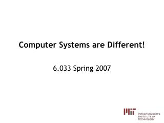 Computer Systems are Different!