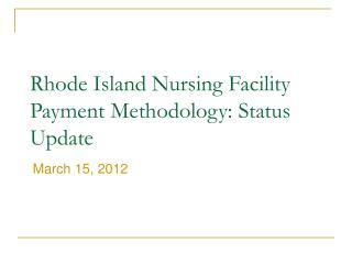 Rhode Island Nursing Facility Payment Methodology: Status Update