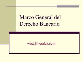 Marco General del Derecho Bancario