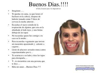 Buenos Dias.!!!! (Click al mouse para ver diapositivas)