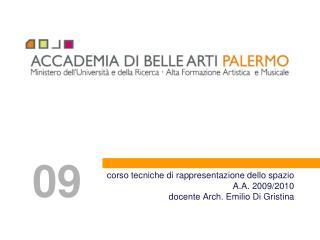 corso tecniche di rappresentazione dello spazio A.A. 2009/2010 docente Arch. Emilio Di  Gristina