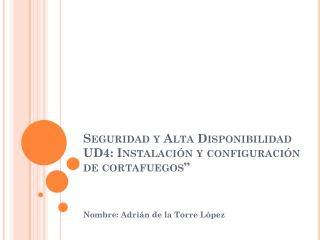 """Seguridad y Alta Disponibilidad UD4: Instalación y configuración de cortafuegos"""""""