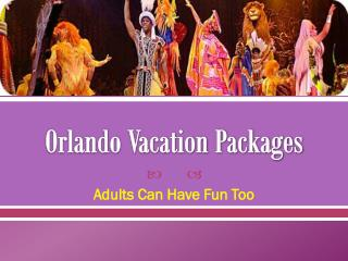 Orlando Vacation Packages. Adults Can Have Fun Too