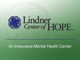 An Innovative Mental Health Center