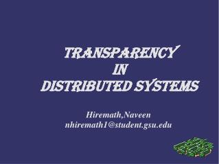 Transparency  In  Distributed Systems Hiremath,Naveen nhiremath1@student.gsu