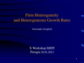 Firm Heterogeneity  and  Heterogeneous  Growth Rates  Alessandro Arrighetti X Workshop SIEPI