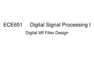 ECE651     Digital Signal Processing I Digital IIR Filter Design