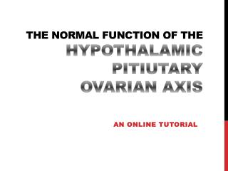 The NORMAL FUNCTION OF THE   HYPOTHALAMIC PITIUTARY  OVARIAN AXIS
