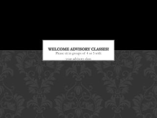 Welcome Advisory Classes!