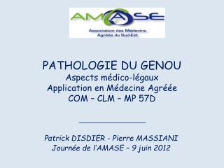 PATHOLOGIE DU GENOU  Aspects médico-légaux Application en Médecine Agréée COM – CLM – MP 57D