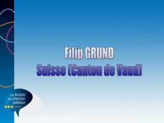 Filip GRUND Suisse (Canton de Vaud)