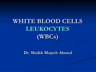 WHITE BLOOD CELLS LEUKOCYTES (WBCs)