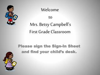 Welcome  to  Mrs. Betsy Campbell�s First Grade Classroom