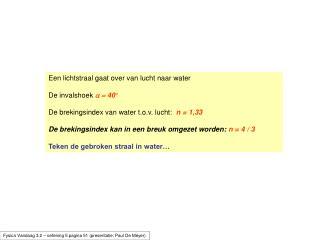 Een lichtstraal gaat over van lucht naar water  De invalshoek a  40   De brekingsindex van water t.o.v. lucht:  n  1,33