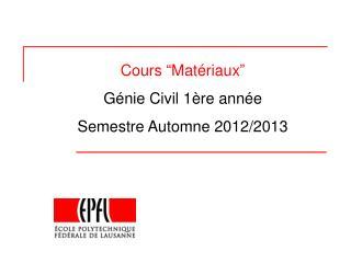 """Cours  """" Matériaux """" Génie Civil 1ère année  Semestre Automne 2012/2013"""