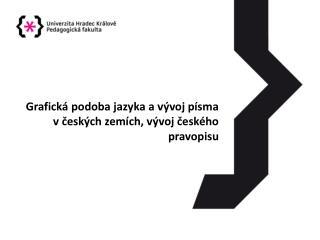 Grafická podoba jazyka a vývoj písma v českých zemích, vývoj českého pravopisu