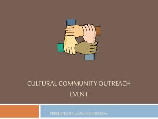 Cultural Community Outreach  Event Presented by  laura  Nordstrom