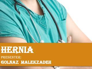 HERNIA Presenter:  Golnaz Malekzadeh