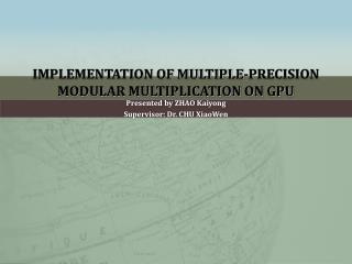 IMPLEMENTATION OF MULTIPLE-PRECISION MODULAR MULTIPLICATION ON GPU