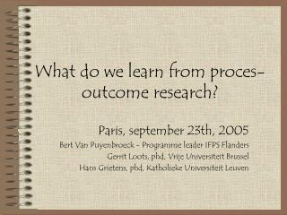 What do we learn from proces-outcome research?