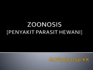 ZOONOS IS [PENYAKIT PARASIT HEWAN I ] dr.Wydya,Sp.KK