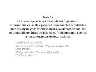 """Lecturas recomendadas: -Javier Pérez De Cuellar:  """"Manual de Derecho Diplomático"""""""