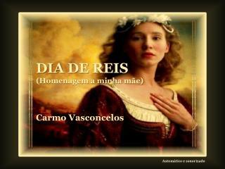 DIA  DE  REIS (Homenagem a minha mãe) Carmo  Vasconcelos Automático e sonorizado