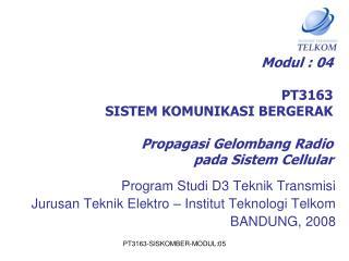Modul : 04 PT3163 SISTEM KOMUNIKASI BERGERAK Propagasi Gelombang Radio pada Sistem Cellular