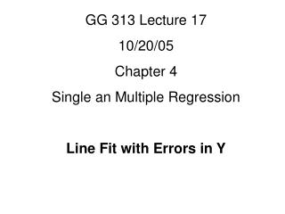 GG 313 Lecture 17 10/20/05 Chapter 4 Single an Multiple Regression Line Fit with Errors in Y