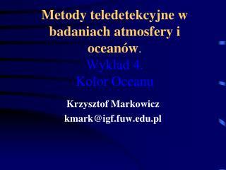 Metody teledetekcyjne w badaniach atmosfery i oceanów . Wykład 4.  Kolor Oceanu