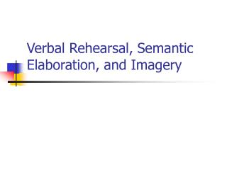 Verbal Rehearsal, Semantic Elaboration, and Imagery