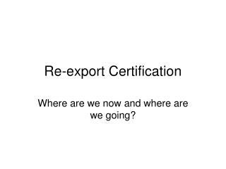 Re-export Certification