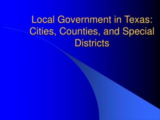 Local Government in Texas: Cities, Counties, and Special Districts