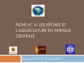 Fiche n° 6: Les Pêches et l'aquaculture en Afrique centrale