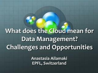 What does the Cloud mean for Data Management? Challenges and Opportunities
