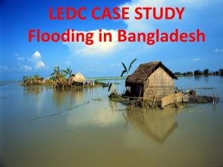 LEDC CASE STUDY Flooding in Bangladesh