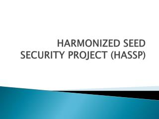 HARMONIZED SEED SECURITY PROJECT (HASSP)