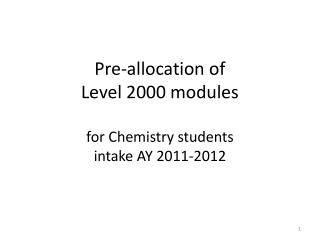 Pre-allocation of  Level 2000 modules for Chemistry students  intake AY 2011-2012