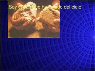 Soy el pan que ha bajado del cielo