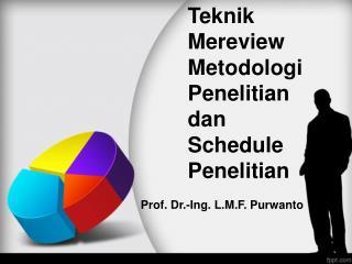 Teknik Mereview Metodologi Penelitian     dan       Schedule Penelitian