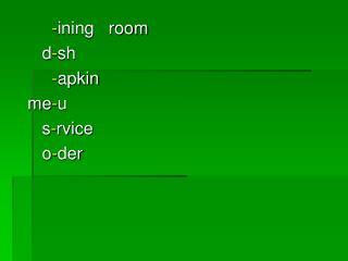 - ining   room       d - sh - apkin    me - u       s - rvice       o - der