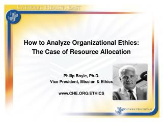 How to Analyze Organizational Ethics: The Case of Resource Allocation Philip Boyle, Ph.D.